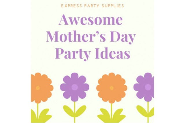 5 Awesome Mother's Day Party Ideas
