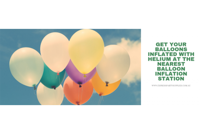 Helium Tank Hire: Incredibly Easy Ways to get Your Balloons Inflated with Helium at the Nearest Balloon Inflation Station